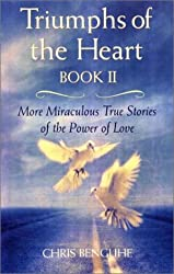Triumphs of the Heart, Book II: More Miracles True Stories of the Power of Love