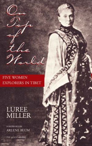 On Top of the World: Five Women Explorers in Tibet, Luree Miller