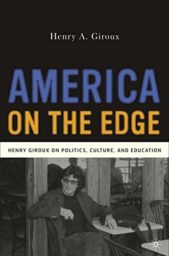 America on the Edge: Henry Giroux on Politics, Culture, and Education: Henry Giroux on Politics, Education, and Culture