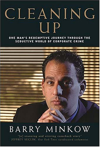 Cleaning Up: One Man's Redemptive Journey Through the Seductive World of Corporate Crime, Barry Minkow