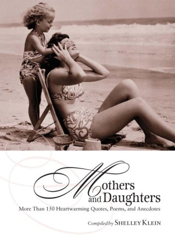 Mothers and Daughters: More Than 150 Heartwarming Quotes, Poems, and Anecdotes