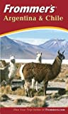 Frommers Argentina and Chile (Frommers Complete Guides)