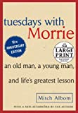 Tuesdays with Morrie: An Old Man, A Young Man and Lifes Greatest Lesson (Random House Large Print)