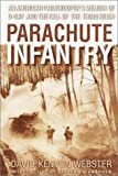 Parachute Infantry: An American Paratrooper's Memoir of D-Day and the Fall of the Third Reich (0385336497) by David Kenyon Webster