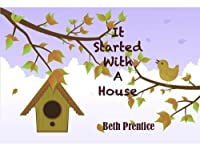 It Started With A House [Kindle Edition]