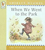 Shirley Hughes When We Went to the Park (Nursery Collection)