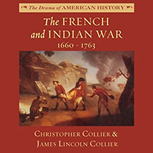 The French and Indian War: 1660-1763: The Drama of American History | [Christopher Collier, James Lincoln Collier]