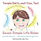 Temple Did It, and I Can, Too!: Seven Simple Life Rules Hörbuch von Jennifer Gilpin Yacio Gesprochen von: Jennifer Gilpin Yacio