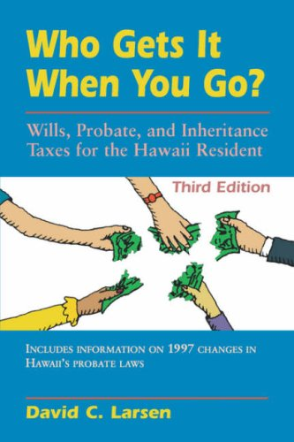 Who Gets It When You Go?: Wills, Probate, and Inheritance Taxes for the Hawaii Resident (Revised) (Latitude 20 Books)
