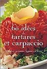60 idées de tartares et carpaccio : Viandes, poissons, légumes et fruits par Blin