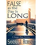 [ FALSE AS THE DAY IS LONG ] By Robson, Sandra J ( Author) 2013 [ Paperback ]