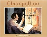 Champollion. L'homme qui d�chiffra les hi�roglyphes �gyptiens par James Rumford