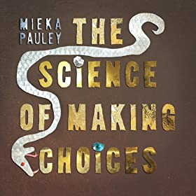 The Science of Making Choices [Explicit]