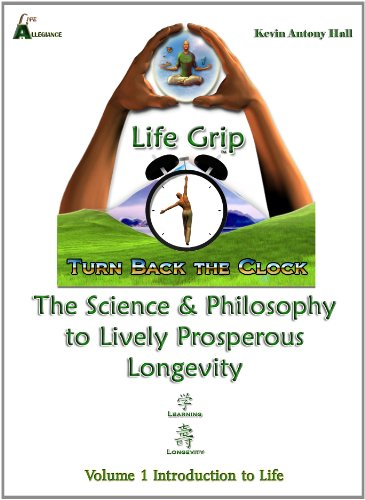 Life Grip: The Science and Philosophy to Lively Prosperous Longevity (Introduction to Life)