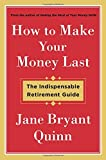 img - for How to Make Your Money Last: The Indispensable Retirement Guide book / textbook / text book