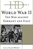img - for Historical Dictionary of World War II: The War against Germany and Italy (Historical Dictionaries of War, Revolution, and Civil Unrest) book / textbook / text book
