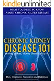 Kidney Disease: 101 (for beginners) - What You Need to Know About Chronic Kidney Disease: Diet, Treatment, Prevention, and Detection (Chronic Kidney Disease - KIdney Stones) (English Edition)