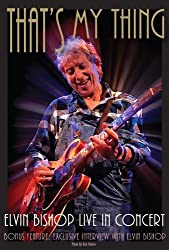 Elvin Bishop: That's My Thing - Live In Concert