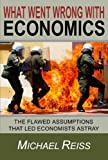 img - for What Went Wrong with Economics: The flawed assumptions that led economists astray book / textbook / text book