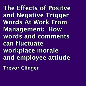 The Effects of Positve and Negative Trigger Words at Work From Management Audiobook
