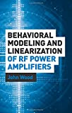 Behavioral Modeling and Linearization of RF Power Amplifiers (Artech House Microwave Library)