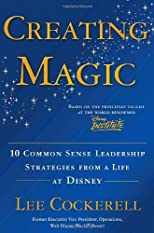 Creating Magic: 10 Common Sense Leadership Strategies from a Life at Disney (Edition 1) by Cockerell, Lee [Hardcover(2008£©]