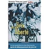 Le prix de la liberté (La vie quotidienne des Normands après le Débarquement de juin 44)