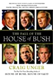The Fall of the House of Bush: The Untold Story of How a Band of True Believers S
