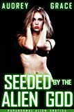 Seeded by the Alien God: Paranormal Alien Erotica