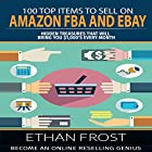 100 Top Items to Sell on Amazon FBA and eBay: Hidden Treasures That Will Bring You $1,000's Every Month Hörbuch von Ethan Frost Gesprochen von: Kevin Theis