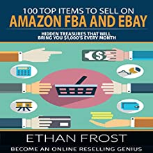 100 Top Items to Sell on Amazon FBA and eBay: Hidden Treasures That Will Bring You $1,000's Every Month Audiobook by Ethan Frost Narrated by Kevin Theis