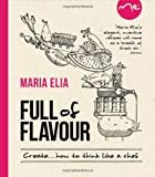 Create with Flavour: 120 Versatile Recipes for the Imaginative Cook. Maria Elia