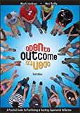 img - for Open to Outcome 2 Edition: A Practical Guide for Facilitating & Teaching Experiential Reflection book / textbook / text book