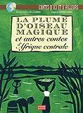 """Afficher """"La Plume d'oiseau magique et autres contes d'Afrique centrale"""""""