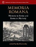 Memoria Romana: Memory in Rome and Rome in Memory