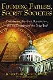 img - for By Robert Hieronimus Ph.D. Founding Fathers, Secret Societies: Freemasons, Illuminati, Rosicrucians, and the Decoding of the Gr book / textbook / text book