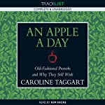 An Apple a Day: Old-Fashioned Proverbs and Why They Still Work | Caroline Taggart