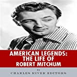 American Legends: The Life of Robert Mitchum |  Charles River Editors