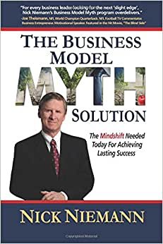 The Business Model Myth Solution: The Mindshift Needed Today For Achieving Lasting Success