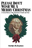 img - for Please Don't Wish Me a Merry Christmas: A Critical History of the Separation of Church and State (Critical America (New York University Paperback)) book / textbook / text book