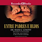 Entre padre e hijos [Between Father and Sons (Texto Completo)] | Haim Ginott
