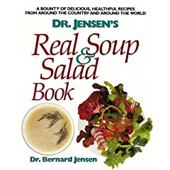 Dr. Jensen's Real Soup and Salad Book