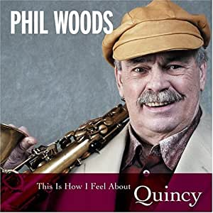Phil Woods - This Is How I Feel About Quincy - Amazon.com