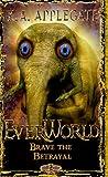 Brave the Betrayal (Everworld #8)