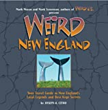 Weird New England: Your Travel Guide to New Englands Local Legends and Best Kept Secrets