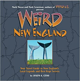 Weird New England: Your Travel Guide to New England's Local Legends and Best Kept Secrets