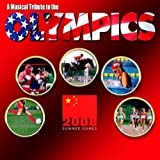 A Musical Tribute to the Olympics: 2008 Summer Games Various Artists