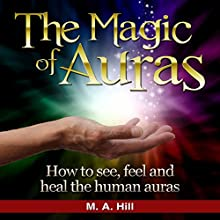 The Magic of Auras: How to See, Feel and Heal the Human Auras (       UNABRIDGED) by M.A Hill Narrated by Heather Jane Hogan