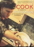 Peter Gordon Cook: At Home with Peter Gordon of the Sugar Club Cookbook