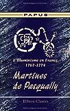 echange, troc Papus - L'Illuminisme en France, 1767-1774. Martines de Pasqually: Sa vie - ses pratiques magiques - son oeuvre - ses disciples. Suivis